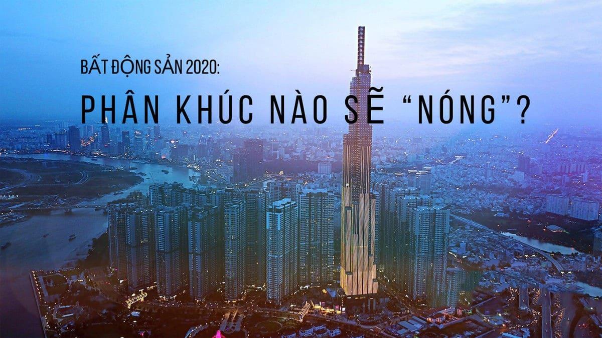 """BẤT ĐỘNG SẢN 2020 - BẤT ĐỘNG SẢN 2020: PHÂN KHÚC NÀO SẼ """"NÓNG""""?"""