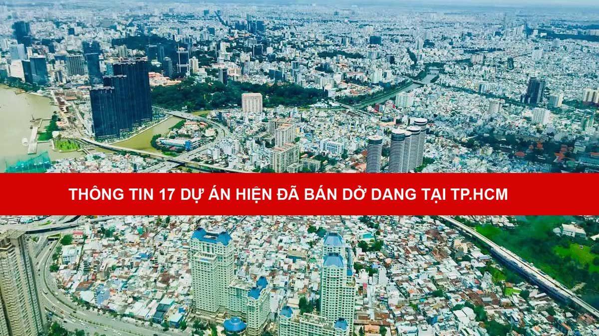 THÔNG TIN 17 DỰ ÁN HIỆN ĐÃ BÁN DỞ DANG TẠI TP.HCM  - Cập nhật Thông tin 17 Dự án hiện đã bán dở dang tại TP.HCM