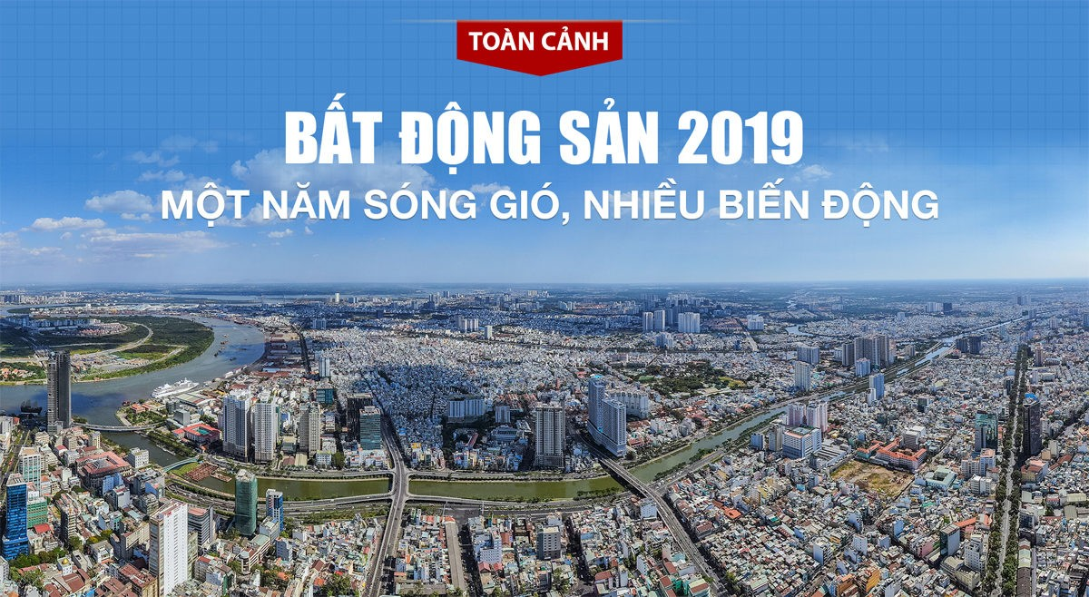 toan canh thi truong bat dong san nam 2019 - TOÀN CẢNH THỊ TRƯỜNG BDS 2019: SÓNG GIÓ & NHIỀU BIẾN ĐỘNG