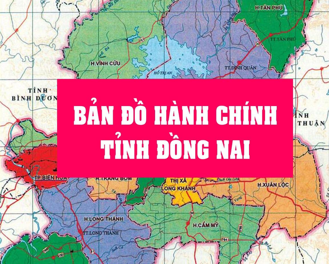 ban-do-hanh-chinh-tinh-dong-nai-moi-nhat