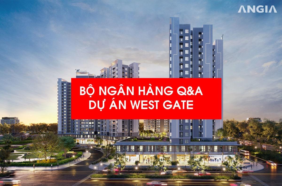 bo cau hoi du an can ho west gate - BỘ NGÂN HÀNG Q&A DỰ ÁN WEST GATE