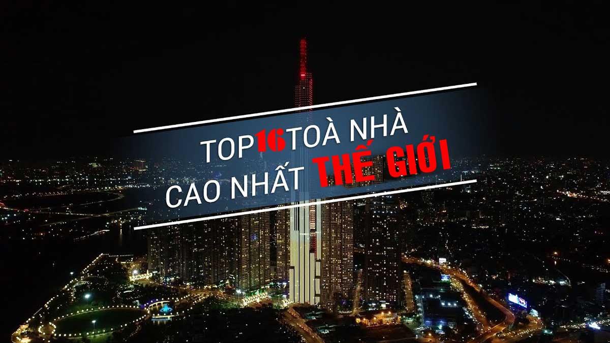 top toa nha cao nhat the gioi 1 - TOP 16 TÒA NHÀ CAO NHẤT THẾ GIỚI CẬP NHẬT MỚI NHẤT NĂM 2021