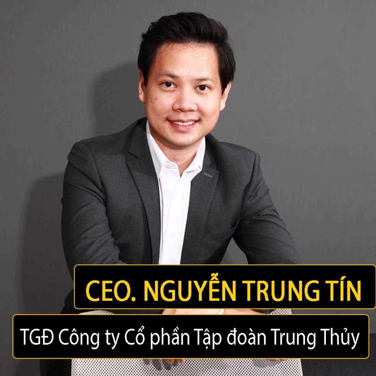 Ông Nguyễn Trung Tín TGĐ Công ty Cổ phần Tập đoàn Trung Thủy - CÔNG TY CỔ PHẦN TẬP ĐOÀN TRUNG THỦY