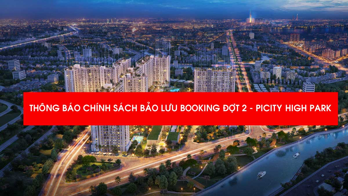 CHINH SACH BAO LUU BOOKING PICITY HIGH PARK - Chính sách dành cho khách hàng bảo lưu đặt chỗ Đợt 2 Căn hộ Picity High Park