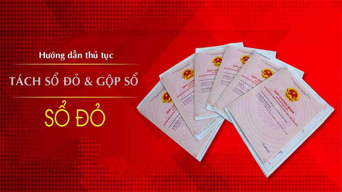 Hướng dẫn thủ tục tách Sổ đỏ Gộp sổ đỏ mới nhất - Hướng dẫn Thủ tục tách Sổ đỏ & Gộp sổ đỏ mới nhất