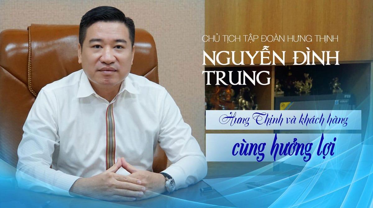 Nguyễn Đình Trung - Chủ tịch Tập đoàn Hưng Thịnh