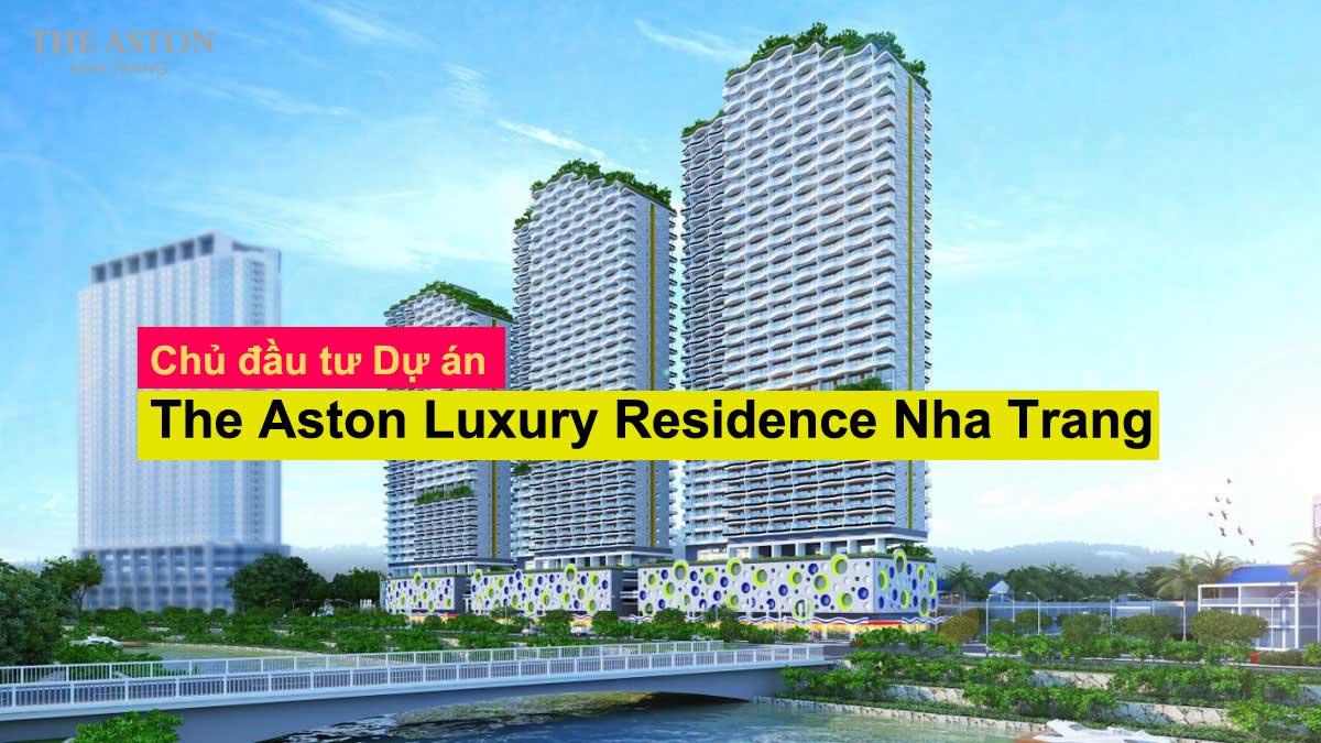 chu dau tu du an the aston nha trang - Chủ đầu tư Dự án The Aston Luxury Residence Nha Trang là ai?