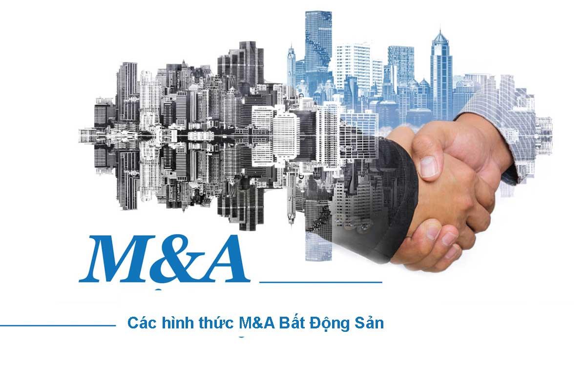 Các hình thức MA bất động sản - M&A LÀ GÌ? CÁC THƯƠNG VỤ M&A BẤT ĐỘNG SẢN LỚN NHẤT TẠI VIỆT NAM