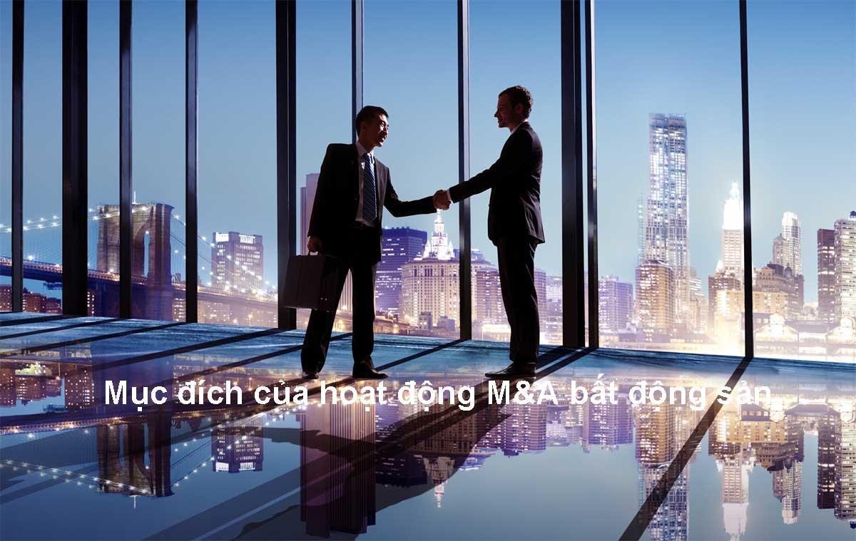 Mục đích của hoạt động MA bất động sản - M&A LÀ GÌ? CÁC THƯƠNG VỤ M&A BẤT ĐỘNG SẢN LỚN NHẤT TẠI VIỆT NAM
